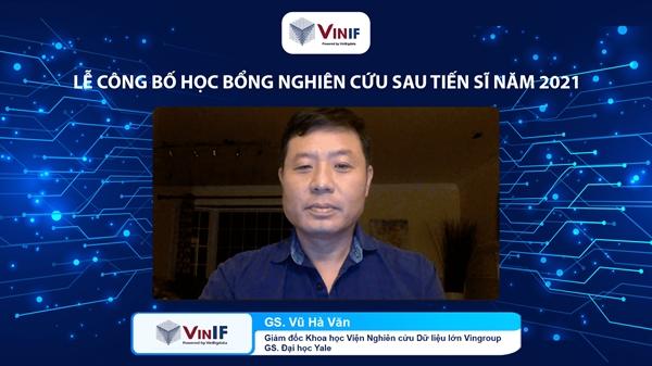 GS. Vũ Hà Văn (Giám đốc Khoa học Quỹ Đổi mới sáng tạo Vingroup - VinIF và Viện Nghiên cứu Dữ liệu lớn VinBigdata, Tập đoàn Vingroup) mong muốn chương trình sẽ mở ra cơ hội và khuyến khích các nghiên cứu sinh làm luận án ở nước ngoài quay về Việt Nam làm việc.